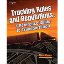 Trucking Rules and Regulations: Reference Guide to Transportation (A Nafta Guidebook for North American Truckers)