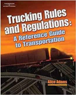 Trucking rules and regulations reference guide to transportation trucking rules and regulations reference guide to transportation a nafta guidebook for north american truckers alice adams 9781401835460 amazon fandeluxe Image collections