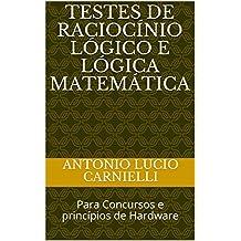 Testes de Raciocínio Lógico e Lógica Matemática: Para Concursos e princípios de Hardware (Portuguese Edition)