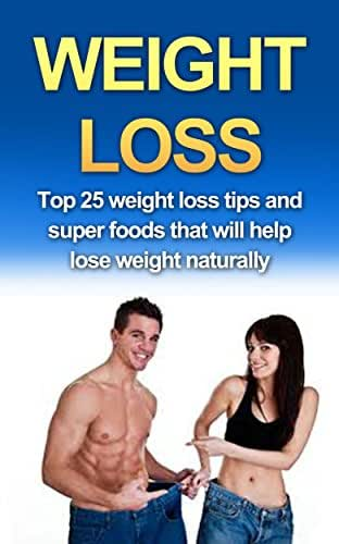 Weight Loss: 25 Proven Weight Loss Tips & Superfoods to Lose Weight Fast ( Lose Weight Without Dieting) (Lose Weight, Lose Weight Without Dieting, Weight ... Weight Loss Tips, Weight Loss, Lose Fat)