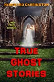 True Ghost Stories - Large Print Edition, Hereward Carrington, 1494981688