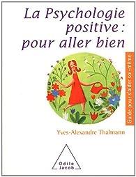 La psychologie positive pour aller bien par Yves-Alexandre Thalmann
