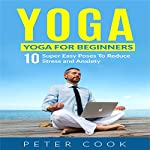 Yoga for Beginners: 10 Super Easy Poses to Reduce Stress and Anxiety | Peter Cook