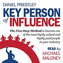 Key Person of Influence: The Five-Step Method to Become One of the Most Highly Valued and Highly Paid People in Your Industry Audiobook by Daniel Priestley Narrated by Michael Maloney
