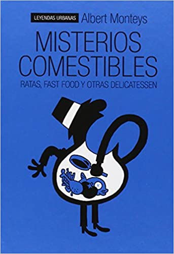 Misterios Comestibles. Ratas, Fast Food Y Otras Delicatessen Leyendas Urbanas: Amazon.es: Monteys, Albert: Libros