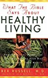 img - for What the Bible Says About Healthy Living: Three Biblical Principles That Will Change Your Diet and Improve Your Health book / textbook / text book
