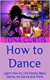 How to Dance: Learn How to Line Dance, Belly Dance, Ice Dance and More
