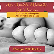 An Amish Midwife at Peace: Plain & Simple Midwife, Book 3 Audiobook by Paige Millikin Narrated by Kathy Garner