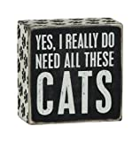 """Primitives By Kathy 4"""" X 4"""" Wooden Box Sign: """"Yes, I Really Do Need All These Cats"""