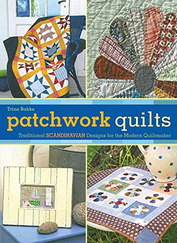 Patchwork Quilts: Traditional Scandinavian Designs for the Modern -