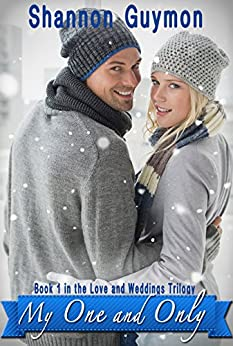 My One and Only: Book 1 in the Love and Weddings Trilogy by [Guymon, Shannon]