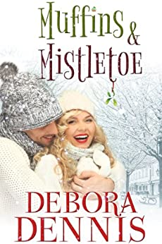 Muffins And Mistletoe (A Starlight Hills Holiday Novella) (Starlight Hills Holiday Series Book 3) by [Dennis, Debora]