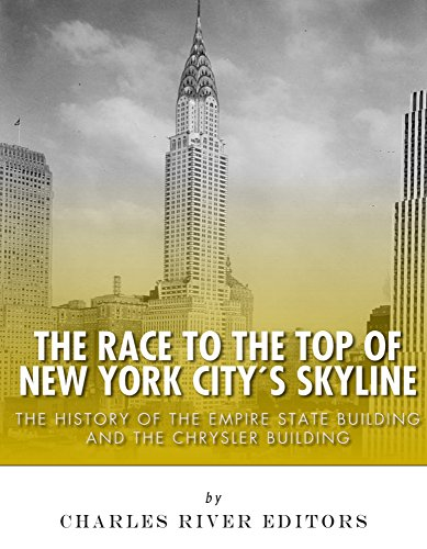 The Race to the Top of New York City's Skyline: The History of the Empire State Building and Chrysler Building