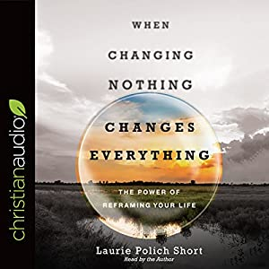 When Changing Nothing Changes Everything Audiobook