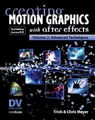 Creating Motion Graphics with After Effects, Vol. 2: Advanced Techniques (3rd Edition, Version 6.5)