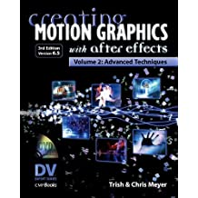 Creating Motion Graphics with After Effects, Vol.2, (3rd Ed., Version 6.5): Advanced Techniques