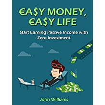 Easy Money, Easy Life: Start Earning Passive Income with Zero Investment! (Passive Income Ideas Book 1)