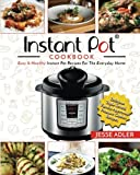Instant Pot Cookbook: Easy & Healthy Instant Pot Recipes For The Everyday Home – Delicious Triple-Tested, Family-Approved Pressure Cooker Recipes (Electric Pressure Cooker Cookbook) (Volume 1)