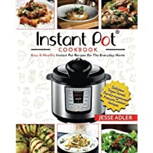 Instant Pot Cookbook: Easy & Healthy Instant Pot Recipes For The Everyday Home – Delicious Triple-Tested, Family-Approved Pressure Cooker Recipes