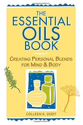 The Essential Oils Book: Creating Personal Blends for Mind & Body by Colleen K. Dodt (1996-01-03)