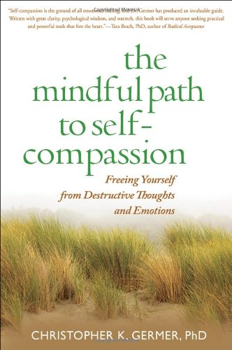 The Mindful Path to Self-Compassion: Freeing Yourself from Destructive Thoughts and Emotions by Brand: The Guilford Press