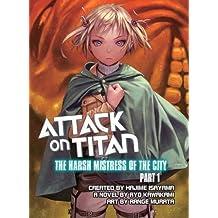 Attack on Titan: The Harsh Mistress of the City, Part 1 by Ryo Kawakami (2015-08-25)