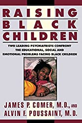 Raising Black Children: Two Leading Psychiatrists Confront the Educational, Social and Emotional Problems Facing Black Children (Plume)