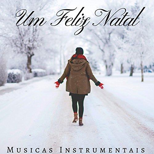Um Feliz Natal: Musicas Instrumentais, Musicas de Natal, Arvore Natal, Iluminao de Natal, Enfeites Natalinos