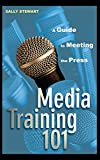 img - for Media Training 101: A Guide to Meeting the Press book / textbook / text book