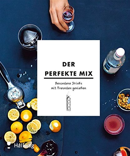 Der Perfekte Mix  Besondere Drinks Mit Freunden Genießen  Hallwag Allgemeine Einführungen