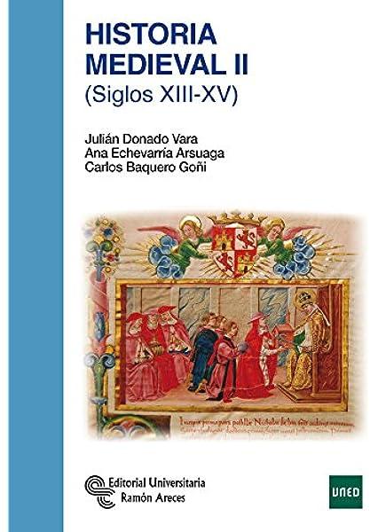 Historia Medieval II: (Siglos XIII-XV) (Manuales): Amazon.es: Donado Vara, Julián, Echevarría Arsuaga, Ana, Baquero Goñi, Carlos: Libros