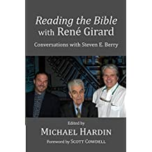 Reading the Bible with Rene Girard: Conversations with Steven E. Berry