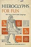 Hieroglyphs for Fun, Henry J. Scott and Lenore Scott, 0442275234