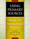 Using Primary Sources, Anne Bahde and Heather Smedberg, 1610694341