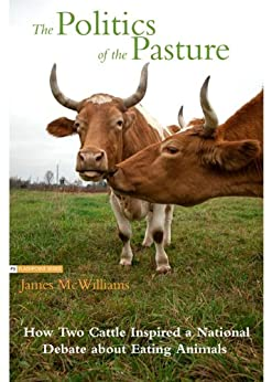 The Politics of the Pasture by [McWilliams, James]
