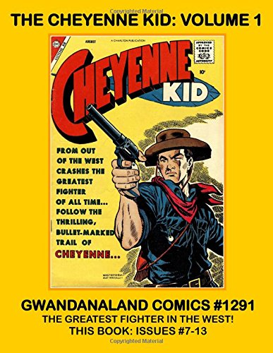 Read Online The Cheyenne Kid: Volume 1: Gwandanaland Comics #1291 - Hard-Fisted Western Comics Action - This Book: The First 7 Issues (#7-13)! pdf epub