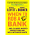 When To Rob A Bank: ...And 131 More Warped Suggestions and Well-Intentioned Rants