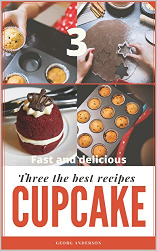 Three the best cupcake recipes: Quick cupcakes in silicone. Homemade Milk Cupcakes. Cupcakes for tea. Cooking fast, delicious, tasty, homemade for all family. by [Anderson, Georg]