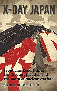 X-Day: Japan: Front Line Reporting at the Greatest Invasion and the Dawn of Nuclear Warfare (English Edition) de [Tuttle, Walter]