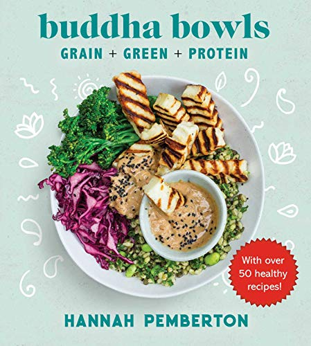 Buddha Bowls: Grain + Green + Protein by Hannah Pemberton