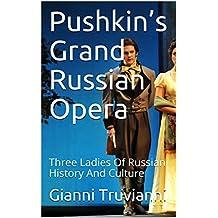Pushkin's Grand Russian Opera: Three Ladies Of Russian History And Culture