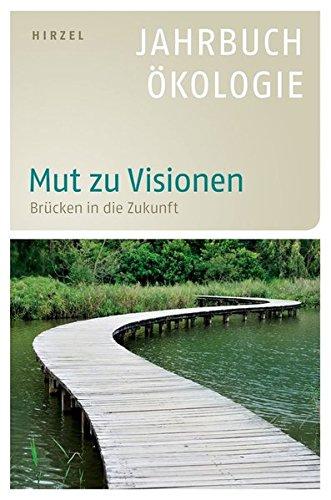 Mut zu Visionen: Brücken in die Zukunft - Jahrbuch Ökologie 2014