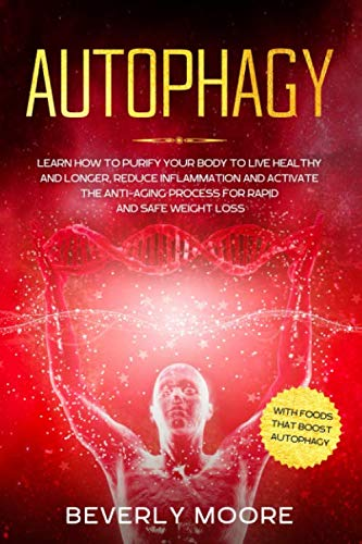 51cq4lPjjAL - Autophagy: Learn How to Purify your Body to Live Healthy and Longer, Reduce Inflammation and Activate the Anti-Aging Process for Rapid and Safe Weight Loss. With Foods that Boost Autophagy