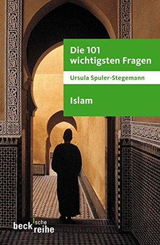 Die 101 wichtigsten Fragen - Islam (Beck'sche Reihe)