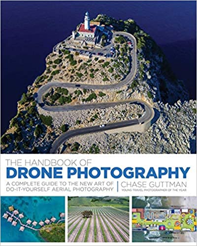The Handbook Of Drone Photography: A Complete Guide To The New Art Of Do-it-yourself Aerial Photography por Chase Guttman epub