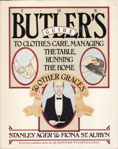 The Butler's Guide to Clothes Care, Managing the Table, Running the Home, and Other Graces (A Fireside book)