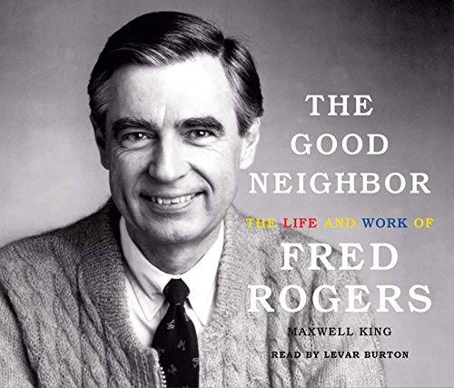 The Good Neighbor: The Life and Work of Fred Rogers by Oasis Audio