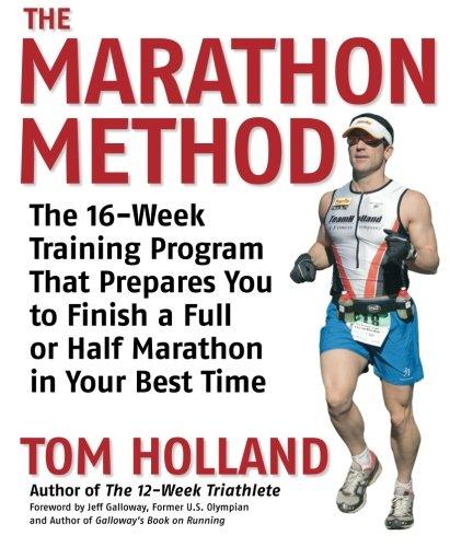 The Marathon Method: The 16-Week Training Program that Prepares You to Finish a Full or Half Marathon in Your Best (Best Half Marathon Training)