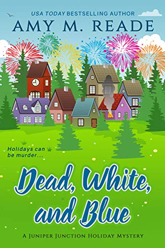 Dead, White, and Blue (The Juniper Junction Holiday Mystery Series Book 2) by [Reade, Amy M.]