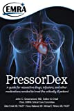PressorDex : A Guide for Vasoactive Drugs, Infusions, and Other Medications Needed to Treat the Critically Ill Patient, MD John C Greenwood, MD, MS, FACEP Lillian L Emlet, MD Haney A Mallemat, MD, FACEP, FAAEM Michael E Winters, 1929854250